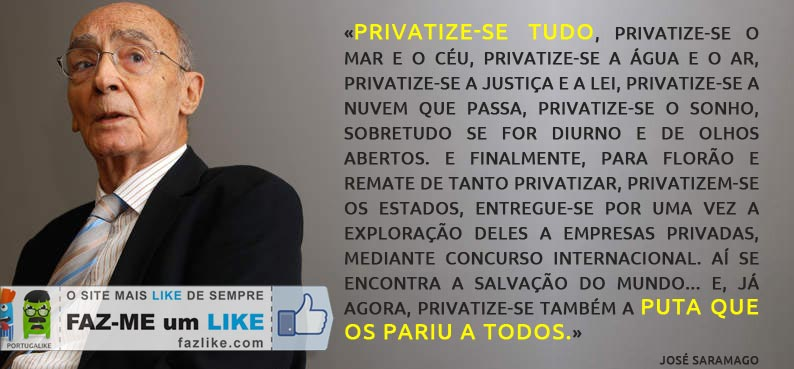 José Saramago escreveu: PUTA que os PARIU a todos!